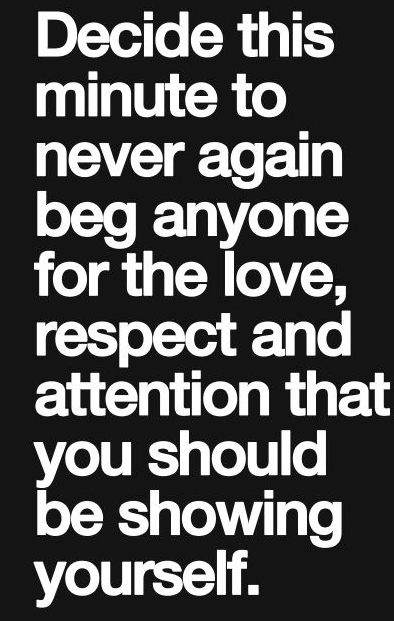 Never beg anyone for love best love quotes