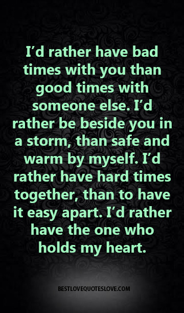 i u0026 39 d rather have bad times with you than good times with someone else