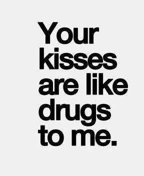 Best Love Quotes Your Kisses Are Like Drugs To Me Galaxies Vibes