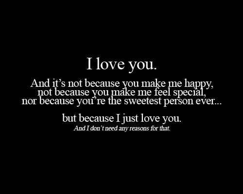Best Love Quotes because I just love you and I dont need any ...