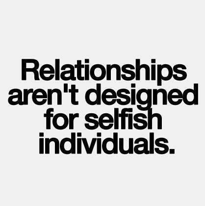 Best Love Quotes Relationships Aren't Designed For Selfish Extraordinary Selfish Love Quotes