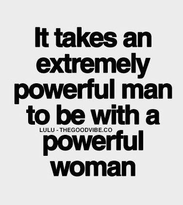 Best Love Quotes It Takes An Extremely Powerful Man To Be With A Custom Powerful Love Quotes