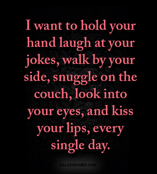 i want to hold your hand laugh at your jokes walk by your