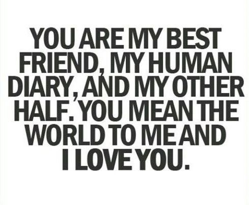 best love quotes   you are my best friend, my human diary, and my