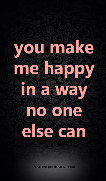 Cute I Love You Quotes For My Boyfriend you make me happy in a...