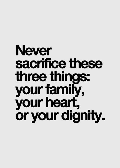 Best Love Quotes Never Sacrifice These Things Your Family Your