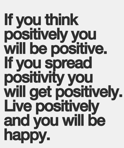 If You Think Positively You Will Be Positive, If You Spread Positivity You  Will Get