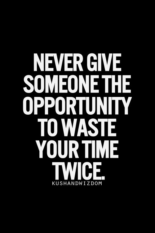 Best Love Quotes Never Give Someone The Opportunity To Waste Your