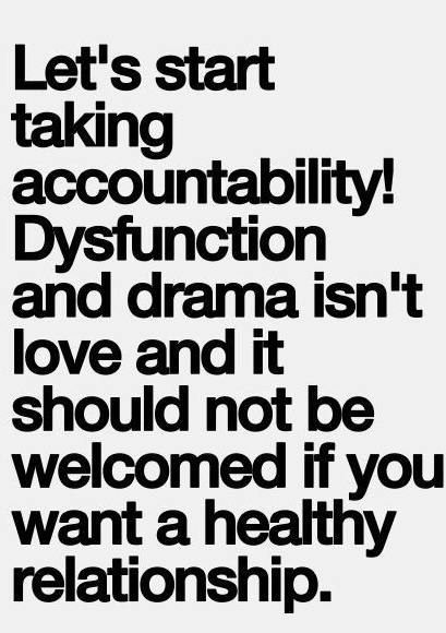 Lets Start Taking Accountability Dysfunction And Drama Isnt Love And It Should Not Be