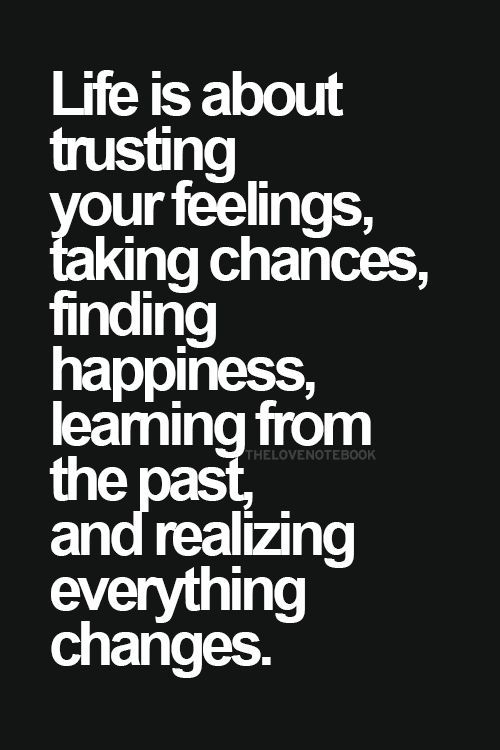 Best Love Quotes Life Is About Trusting Your Feelings Taking