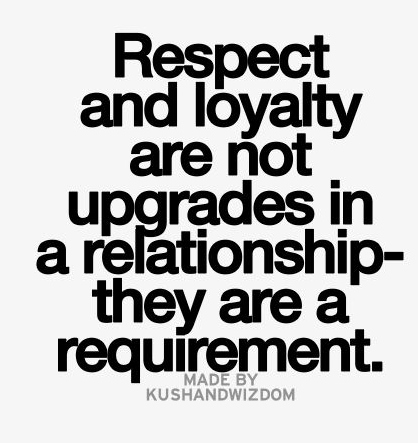 Best Love Quotes Respect And Loyalty Are Not Upgrades In A New Love And Respect Quotes