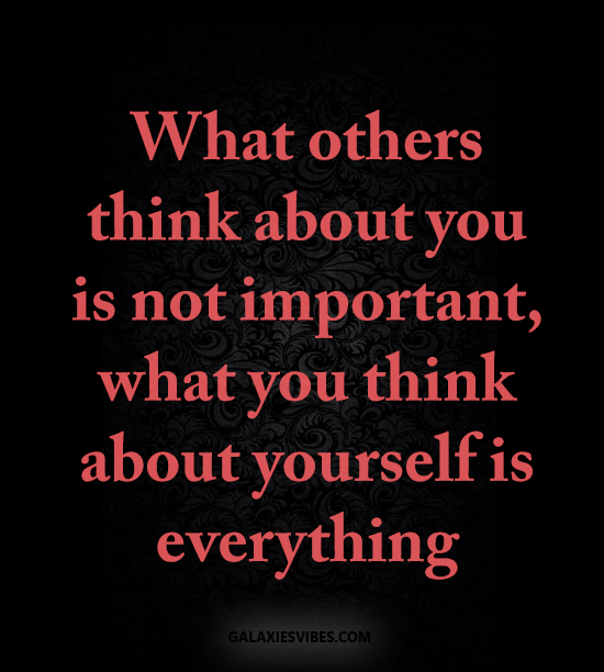 What I Think About You Quotes: What Others Think About You Is Not Important, What You