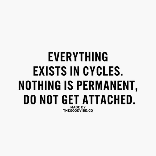 Best Love Quotes Everything Exists In Cycles Nothing Is Permanent