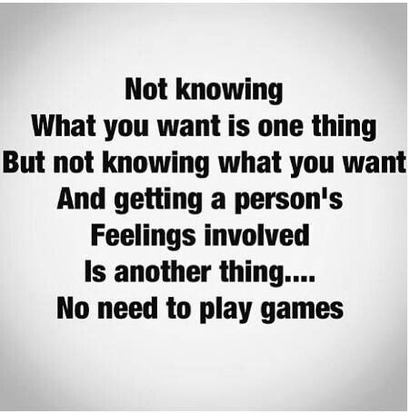 Best Love Quotes Not Knowing What You Want Is One Thing But Not