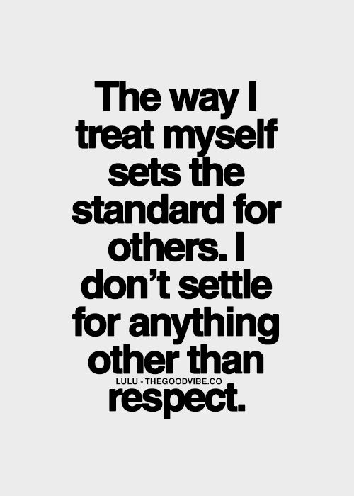 Best Love Quotes The Way I Treat Myself Sets The Standard For