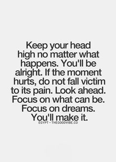Love Quotes Keep Your Head High No Matter What Happens Youll Be