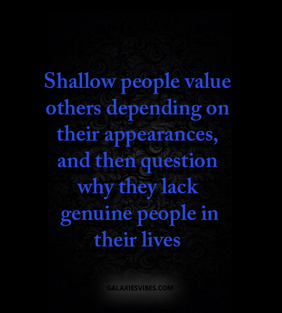 Quotes About Love Relationships: Shallow People Value Others Depending On Their Appearances