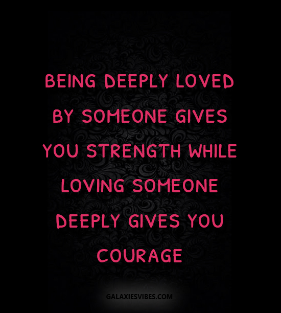 Being Deeply Loved By Someone Gives You Strength While