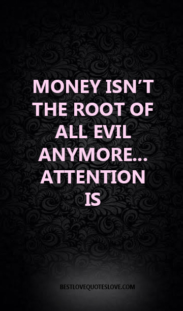 Best Love Quotes Money Isn T The Root Of All Evil Anymore