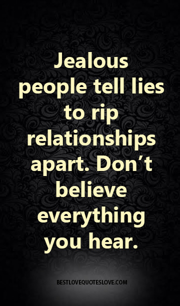 Jealous People Tell Lies To Rip Relationships Apart Don't Believe Interesting Quotes About Jealous People
