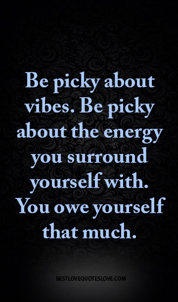 Be Picky About Vibes Be Picky About The Energy You Surround