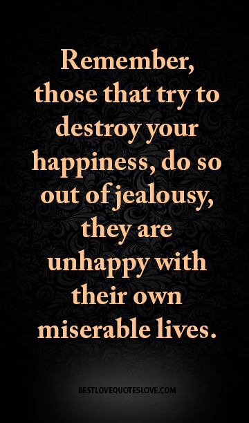 Quotes About Destroying Someone S Life: Remember, Those That Try To Destroy Your Happiness, Do So