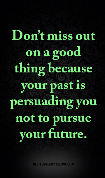 Don't miss out on a good thing because your past is ...