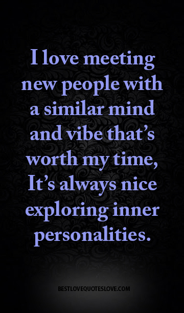 Best Love Quotes I Love Meeting New People With A Similar Mind And