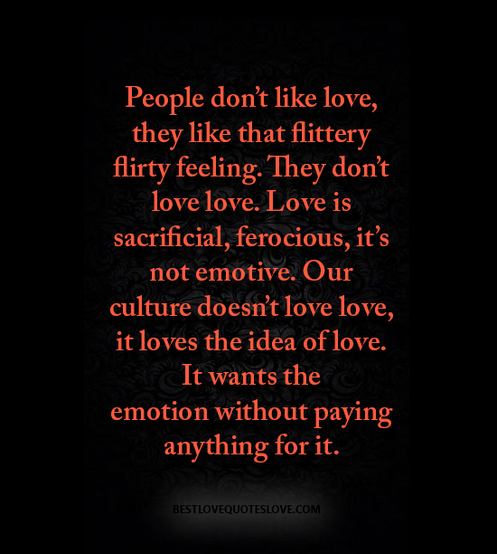 Quotes About Love Relationships: People Don't Like Love, They Like That Flittery Flirty