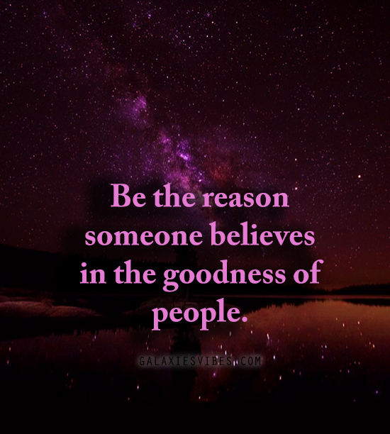 Love Each Other When Two Souls: Be The Reason Someone Believes In The Goodness Of People