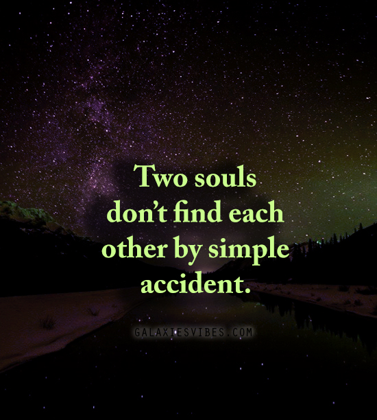 Love Each Other When Two Souls: Two Souls Don't Find Each Other By Simple Accident